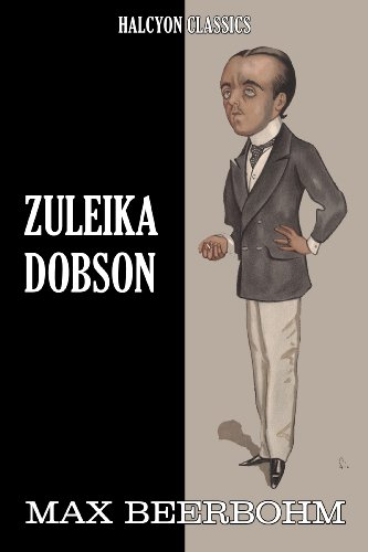 (Zuleika Dobson and Other Works by Max Beerbohm (Halcyon Classics))