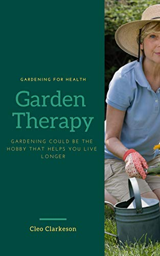 Garden Therapy: Gardening could be the hobby that helps you live ()