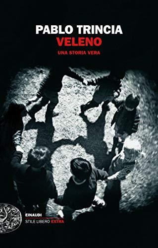 Veleno: Una storia vera (Einaudi. Stile libero extra)  por Pablo Trincia