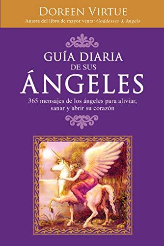 Guía Diaria de Sus Ángeles: 365 mensages de los ángeles para aliviar, sanar y abrir su corazón (Spanish Edition) (Spanish) Paperback – June 1, 2008