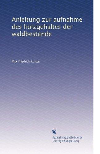 Anleitung zur aufnahme des holzgehaltes der waldbestände (German Edition)