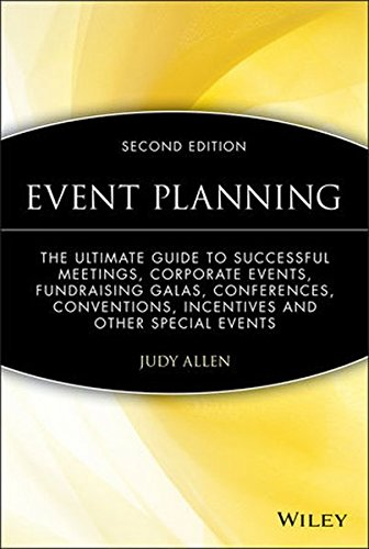 Event Planning: The Ultimate Guide To Successful Meetings, Corporate Events, Fundraising Galas, Conferences, Conventions, Incentives and Other Special Events