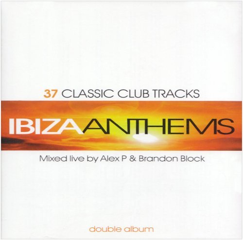Ibiza Anthems Vol. 1 - 37 Classic Club Tracks Mixed By Alex P & Brandon Block (Double CD) by Alex - Stores Block 37
