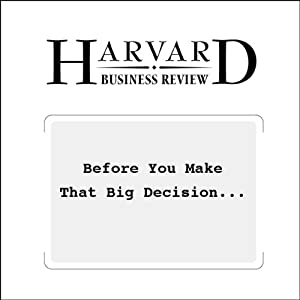 Before You Make That Big Decision… (Harvard Business Review) Periodical