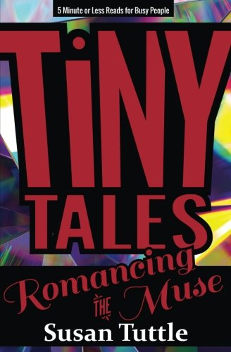 Tiny Tales: Romancing the Muse: 5-Minute or Less Reads for Busy People