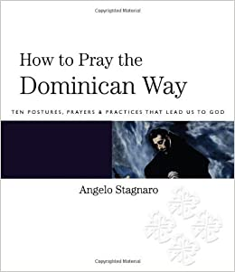 How To Pray the Dominican Way: Ten Postures, Prayers, and Practices that Lead Us to God September 1, 2012