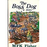 The Boss Dog, M. F. K. Fisher, 1560541962