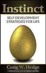 Instinct: Self Development Strategies For Life (Instinctive Living Self Development)
