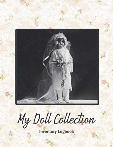 My Doll Collection Inventory Logbook - The Doll Bride 1925: Great for Plangonologist Collector of Dolls of all kinds
