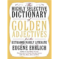 The Highly Selective Dictionary of Golden Adjectives: For the Extraordinarily Literate (Highly Selective Reference)