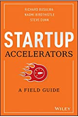 Startup Accelerators: A Field Guide Kindle Edition