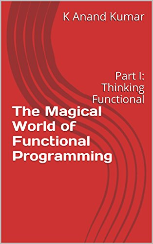 The Magical World of Functional Programming: Part I: Thinking Functional