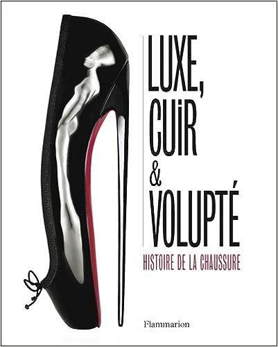 Download Luxe, cuir et volupté : Histoire de la chaussure pdf epub