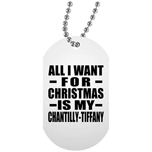 (Designsify Cat Lover Gift, All I Want Christmas is My Chantilly-Tiffany - Military Dog Tag, Silver Chain ID Pendant Necklace, Best Funny Pet Themed Gag Idea Owner Birthday Bday Xmas Anniversary)