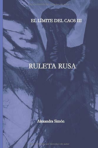 EL LIMITE DEL CAOS III Ruleta Rusa. (Dragón & Ninfa)  [Simon, Alexandra Simon - Mendoza, Claudia Patricia] (Tapa Blanda)