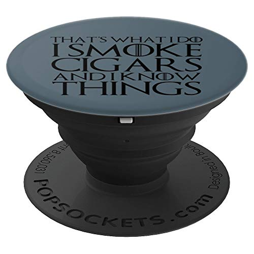 - THAT'S WHAT I DO I SMOKE CIGARS AND I KNOW THINGS Design - PopSockets Grip and Stand for Phones and Tablets