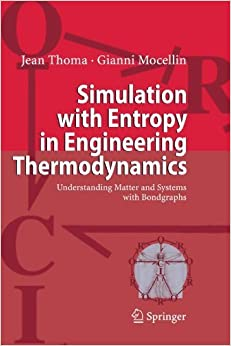 Book Simulation with Entropy in Engineering Thermodynamics: Understanding Matter and Systems with Bondgraphs by Jean Thoma (2009-09-12)