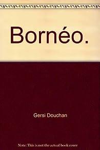 Bornéo. par Douchan Gersi