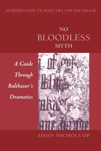 No Bloodless Myth: A Guide Through Balthasar's Dramatics (Introduction to Hans Urs Von Balthasar)