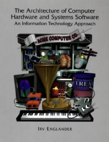 The Architecture of Computer Hardware and Systems Software: An Information Technology Approach by Irv Englander (1996-04-16)