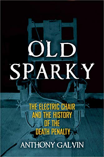 (Old Sparky: The Electric Chair and the History of the Death Penalty)