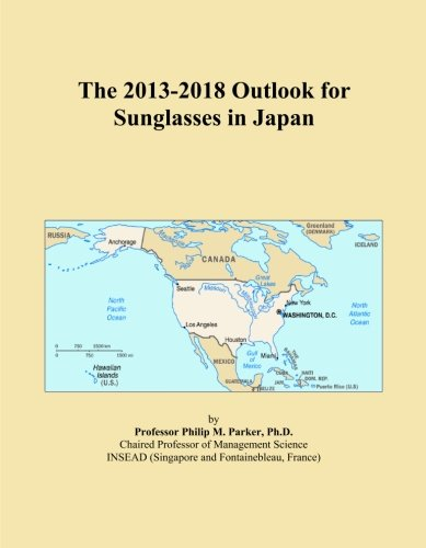 The 2013-2018 Outlook for Sunglasses in - 2014 Sunglasses