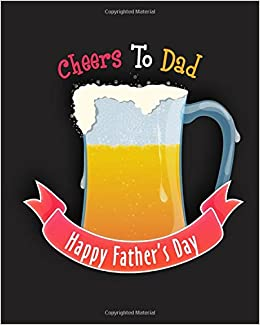 Cheers To Dad Happy Fathers Day Fathers Day Beer Gift Notebook