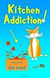 Kitchen Addiction!, Lizz Lund, 1466397659