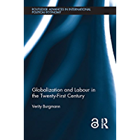 Globalization and Labour in the Twenty-First Century (Open Access) (Routledge Advances in International Political Economy Book 27) (English Edition)