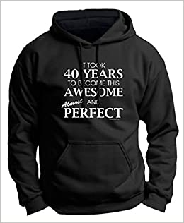 40th Birthday Party Supplies Gifts For All Awesome Almost Perfect Premium Hoodie Sweatshirt Medium Black Amazon Books