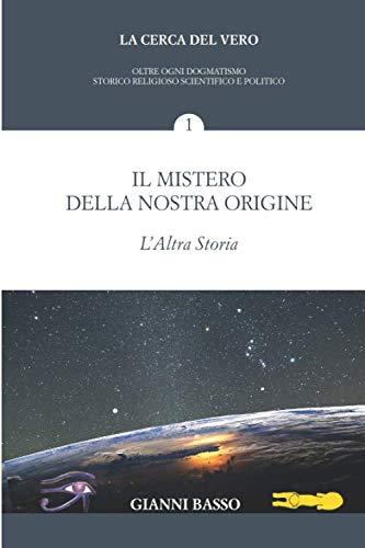 Il mistero della nostra origine: L'altra storia (La cerca del vero) (Italian Edition)