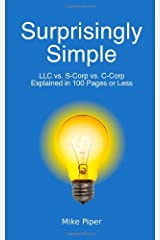 Surprisingly Simple: LLC vs. S-Corp vs. C-Corp Explained in 100 Pages or Less Paperback