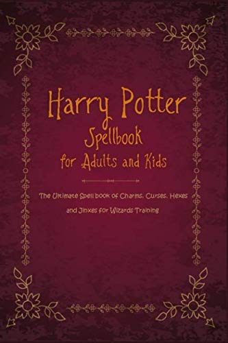 (Harry Potter Spellbook for Adults and Kids: The Ultimate Spell book of Charms, Curses, Hexes, and Jinxes for Wizards Training)