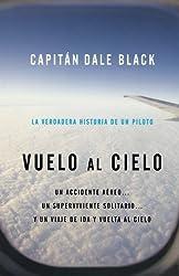 Vuelo al Cielo: A Plane Crash...A Lone Survivor...A Journey to Heaven--and Back (Spanish Edition)