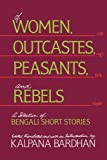 Of Women, Outcastes, Peasants, and Rebels: A Selection of Bengali Short Stories (Voices from Asia)