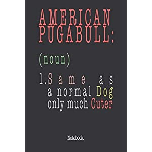 American Pugabull (noun) 1. Same As A Normal Dog Only Much Cuter: Notebook 23