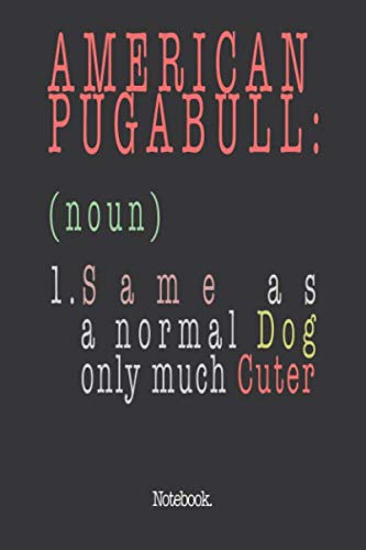 American Pugabull (noun) 1. Same As A Normal Dog Only Much Cuter: Notebook 1