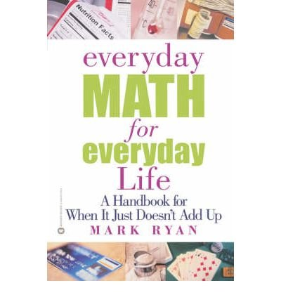 Download Everyday Math for Everyday Life: A Handbook for When it Just Doesn't Add up (Paperback) - Common PDF