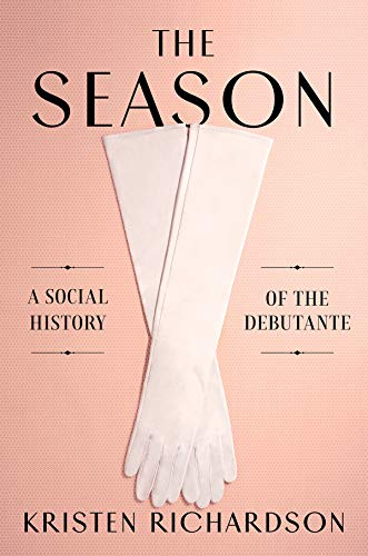 The Season: A Social History of the Debutante (Four Seasons Of Marriage)