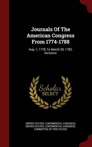 Download Journals Of The American Congress From 1774-1788: Aug. 1, 1778, To March 30, 1782, Inclusive PDF