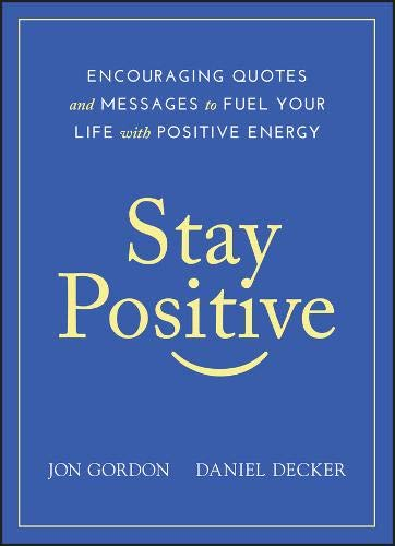 Stay Positive: Encouraging Quotes and Messages to Fuel Your Life with Positive Energy (Jon Gordon)