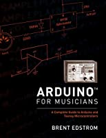 Arduino for Musicians: A Complete Guide to Arduino and Teensy Microcontrollers Front Cover