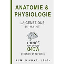 "Anatomie et physiologie ""la génétique humaine"" (Things you should know t. 1) (French Edition)"