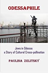 Odessaphile: Jews in Odessa: a Story of Cultural Cross-Pollination by Paulina A. Zelitsky (2015-03-13) Paperback