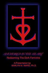 Anchored in the Heart: Redeeming the Dark Feminine