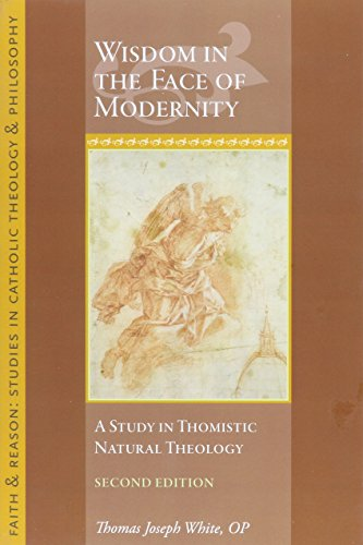 Wisdom in the Face of Modernity: A Study in Thomistic Natural Theology (Faith and Reason: Studies in Catholic Theology and Philosophy)