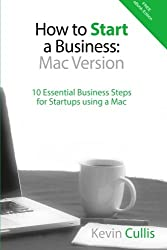 How To Start A Business: Mac Version: 10 Essential Business Steps for Startups using a Mac