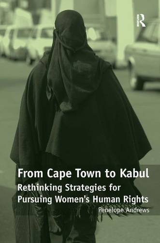 From Cape Town to Kabul: Rethinking Strategies for Pursuing Women's Human Rights