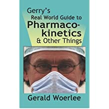 [(Gerry's Real World Guide to Pharmacokinetics & Other Things)] [Author: G. M. Woerlee Mbbs Frca] published on (November, 2008)