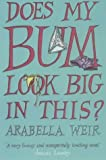 By Arabella Weir Does My Bum Look Big in This? (New Ed)